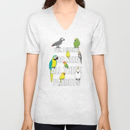 Need All These Parrots Unisex V-Neck