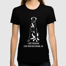 Irish-Wolfhound-tshirt,-just-freaking-love-my-Irish-Wolfhound. T-shirt
