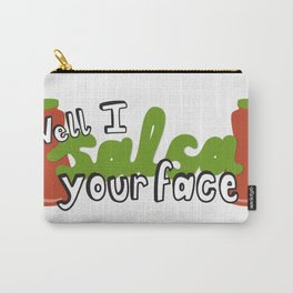 ...Well, I salsa your face. Carry-All Pouch