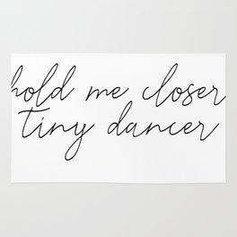 Hold me closer tiny dancer Rug