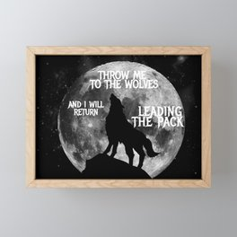 Throw me to the Wolves and i will return Leading the Pack Framed Mini Art Print