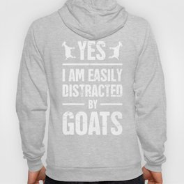 Yes, I Am Easily Distracted By Goats Hoody