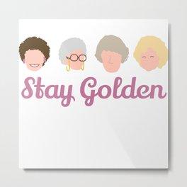 Stay Golden  (Golden Girls Inspired) Metal Print