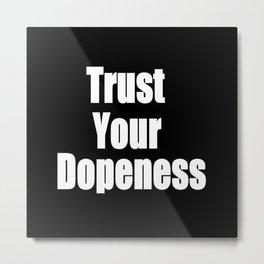 Trust Your Dopeness (2) Metal Print