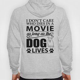 I don't care who dies in a movie, as long as the dog lives! Hoody