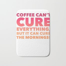 Coffee can cure mornings Bath Mat