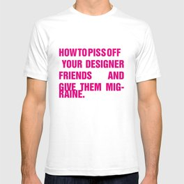 How to piss off your designer friends and give them migraine. T-shirt