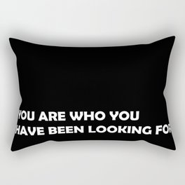 You are who you have been looking for Rectangular Pillow