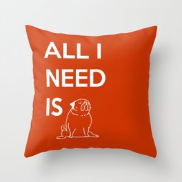 All I need is Pug Throw Pillow