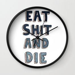 EAT SHIT AND DIE (BLUE) Wall Clock