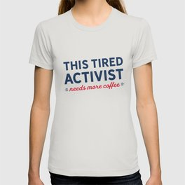 Tired Activist Needs Coffee! T-shirt