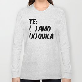 Tequila or Love - Te Amo or Quila Long Sleeve T-shirt