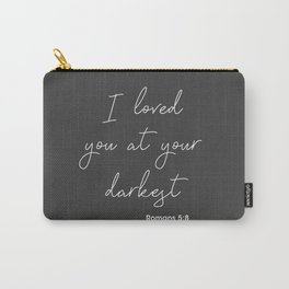 I Loved You At Your Darkest, Romans 5:8 Carry-All Pouch
