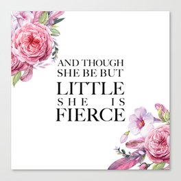 And though she be but little she is FIERCE - Shakespeare Canvas Print