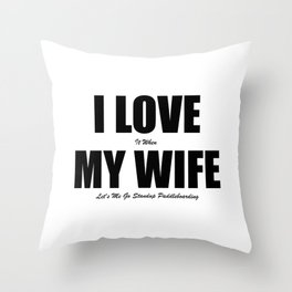 I Love It When My Wife Let's Me Go Stand Up Paddleboarding Throw Pillow