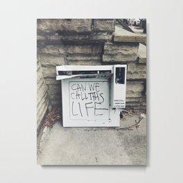 can we call this life Metal Print