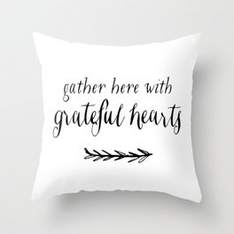 GATHER HERE WITH GRATEFUL HEARTS by Dear Lily Mae Throw Pillow