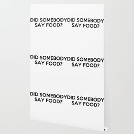 """""""Did Somebody Say Food?"""" Quote Wallpaper"""