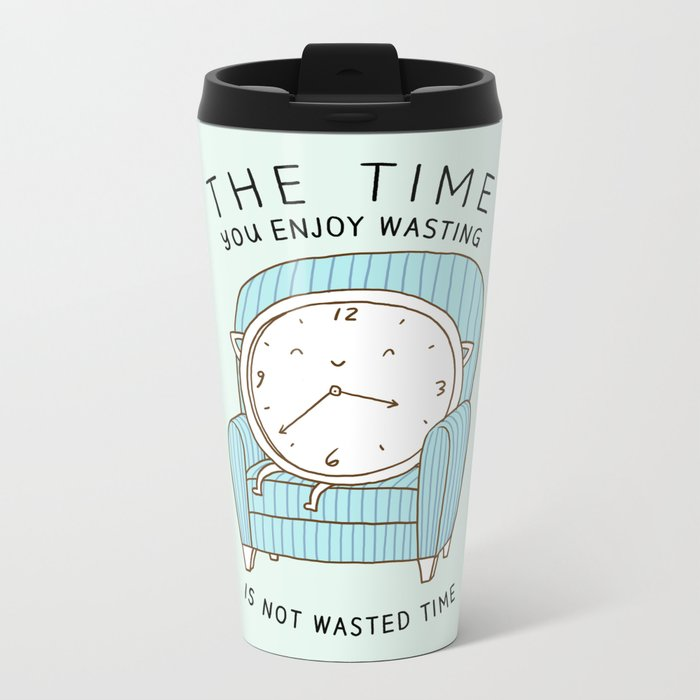 The Time You Enjoy Wasting Metal Travel Mug
