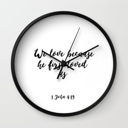 Scripture Art,Bible Cover,1 JOHN 4:19 We Love Because He First Loved Us,Bible Verse,Home Decor, Wall Clock