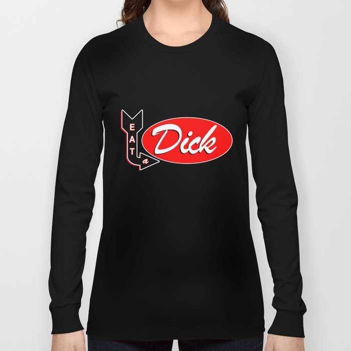 EAT A DICK Long Sleeve T-shirt