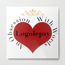 Logolepsy- An Obsession with Words Metal Print