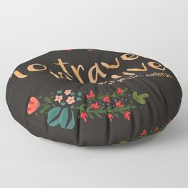 to travel is to live - black version Floor Pillow