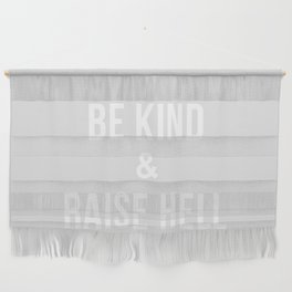 Be Kind & Raise Hell (Grey) Wall Hanging
