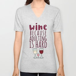 Wine Because Adulting Is Hard - Wine Lovers Winegrower Gift Unisex V-Neck