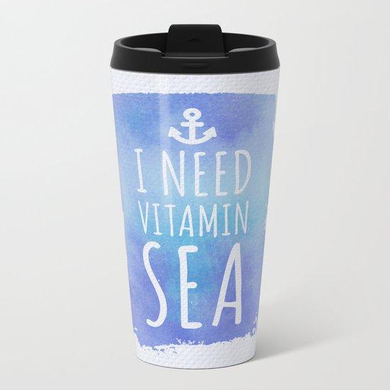 I Need Vitamin Sea Quote Metal Travel Mug