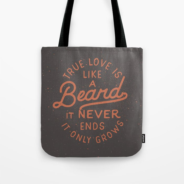 True Love Is Like A Beard It Never Ends It Only Grows Tote Bag