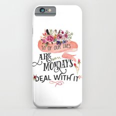 Mondays.... deal with it Slim Case iPhone 6s