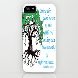 The Oak of Righteousness iPhone Case