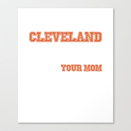 If Being a Cleveland Fan Was Easy Your Mom Canvas Print