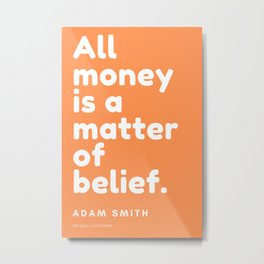 All money is a matter of belief. | Adam Smith Quote Metal Print