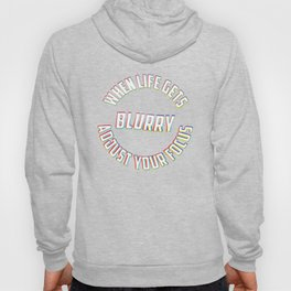 When Life Gets Blurry Adjust Your Focus - Funny Photography Humor Gift Hoody