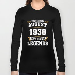 August 1938 80 the birth of Legends Long Sleeve T-shirt