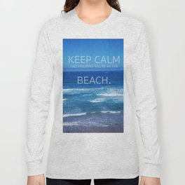 Keep Calm and Pretend you're at the Beach Long Sleeve T-shirt