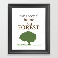 My Second Home is a Forest Framed Art Print