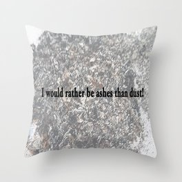 I would rather be ashes than dust! Throw Pillow