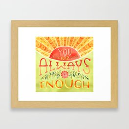 You Are Always Enough / Watercolor Hand Lettering Self Love Encouragement Quote for Positivity Framed Art Print