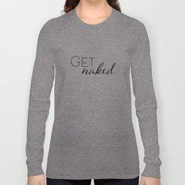 Get Naked - Bathroom Humor - Minimalist Long Sleeve T-shirt