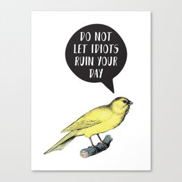 Yellow Bird Canary Funny Motivational Quote Do not let idiots ruin your day Canvas Print