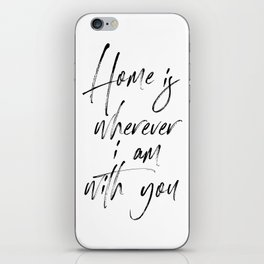 Home is Wherever I'm With You, Typography Art, Modern Wall Decor, Black And White, Room Decor iPhone Skin