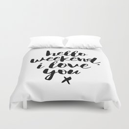 Hello Weekend I Love You black and white monochrome typography poster design home wall decor room Duvet Cover