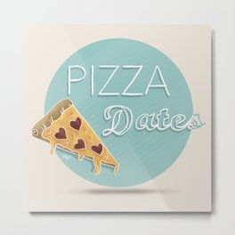 Pizza Dates Metal Print