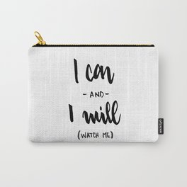 I Can and I will Watch me! Carry-All Pouch