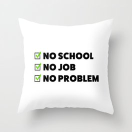 No school No job No problem Throw Pillow