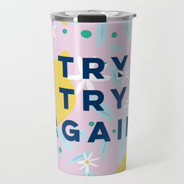 Try Try Again - Motivational Quote Design - Lemons and Flowers Travel Mug