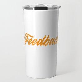 Funny Feedback Tshirt Designs Feedback Travel Mug